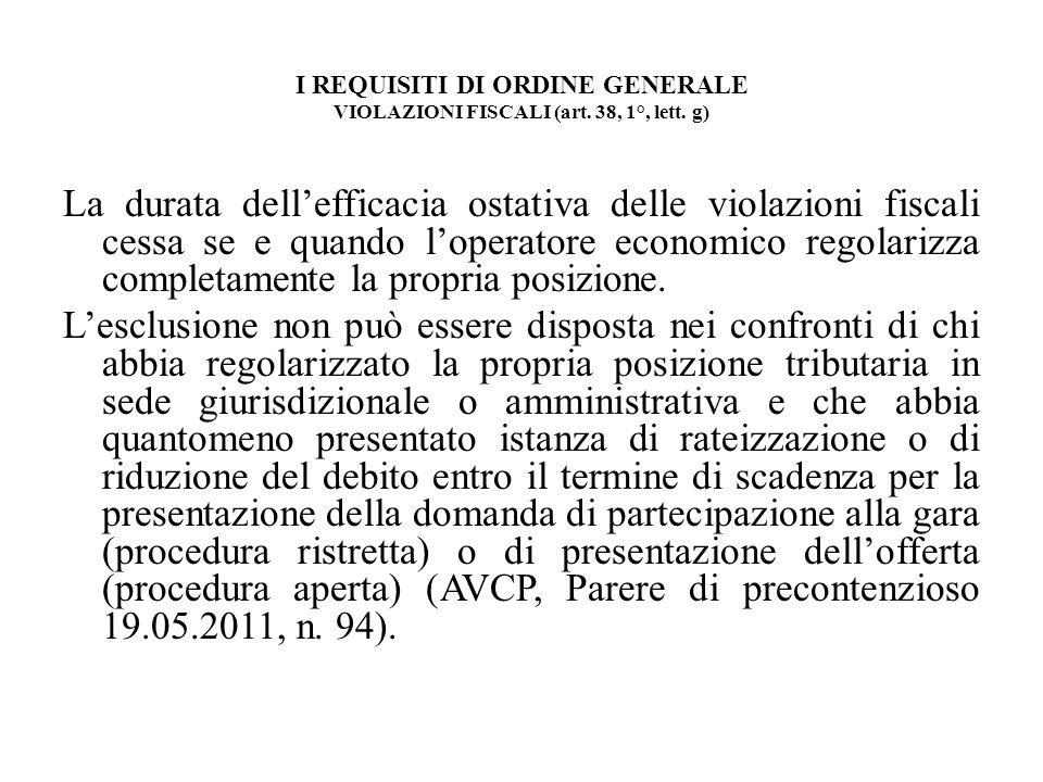I REQUISITI DI ORDINE GENERALE VIOLAZIONI FISCALI (art. 38, 1°, lett. g) La durata dellefficacia ostativa delle violazioni fiscali cessa se e quando l