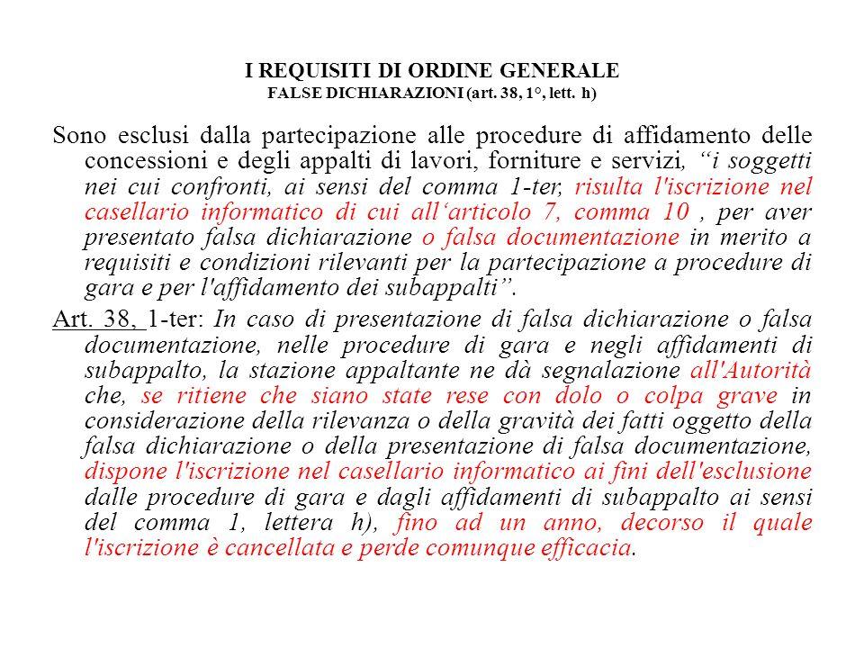 I REQUISITI DI ORDINE GENERALE FALSE DICHIARAZIONI (art. 38, 1°, lett. h) Sono esclusi dalla partecipazione alle procedure di affidamento delle conces