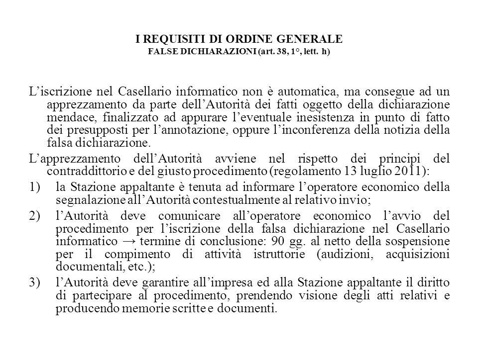 I REQUISITI DI ORDINE GENERALE FALSE DICHIARAZIONI (art. 38, 1°, lett. h) Liscrizione nel Casellario informatico non è automatica, ma consegue ad un a