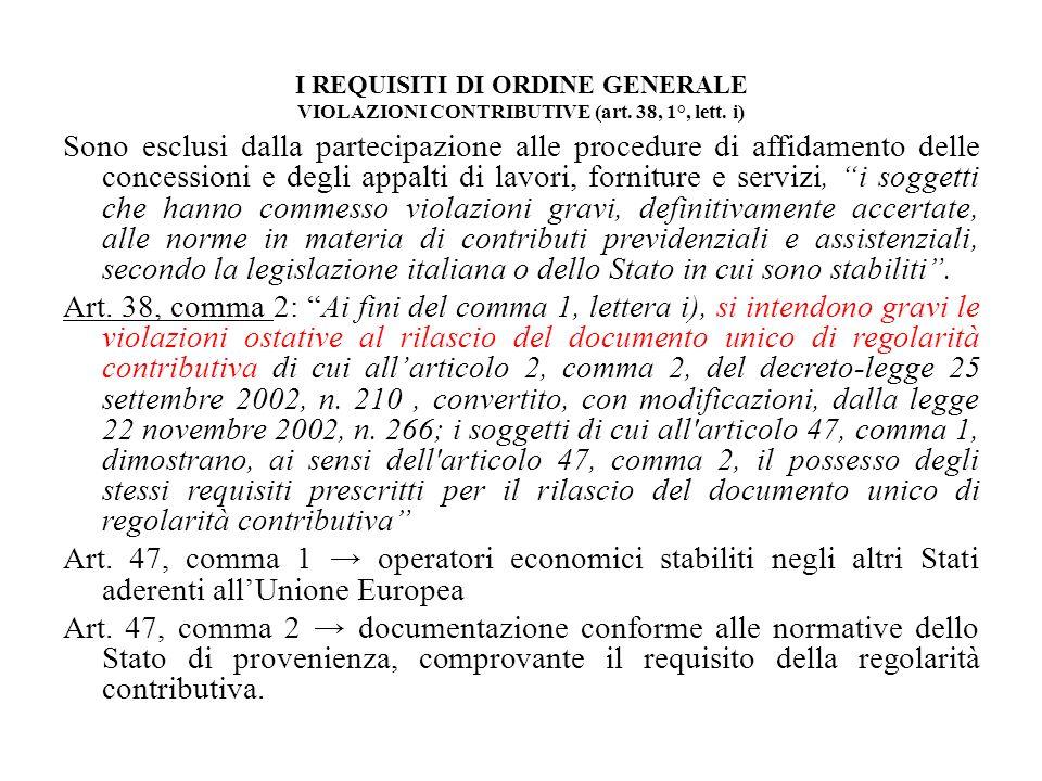 I REQUISITI DI ORDINE GENERALE VIOLAZIONI CONTRIBUTIVE (art. 38, 1°, lett. i) Sono esclusi dalla partecipazione alle procedure di affidamento delle co
