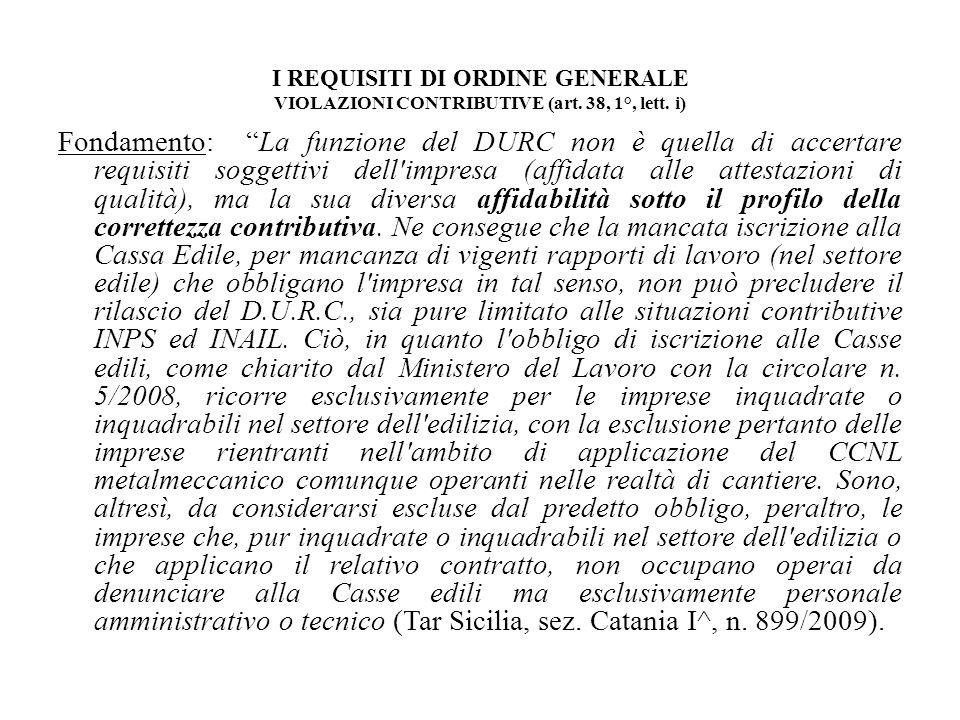 I REQUISITI DI ORDINE GENERALE VIOLAZIONI CONTRIBUTIVE (art. 38, 1°, lett. i) Fondamento: La funzione del DURC non è quella di accertare requisiti sog