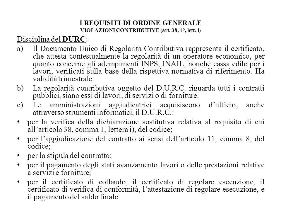 I REQUISITI DI ORDINE GENERALE VIOLAZIONI CONTRIBUTIVE (art. 38, 1°, lett. i) Disciplina del DURC: a)Il Documento Unico di Regolarità Contributiva rap