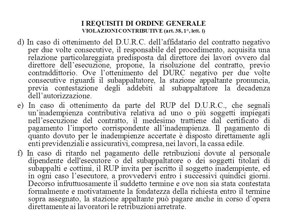 I REQUISITI DI ORDINE GENERALE VIOLAZIONI CONTRIBUTIVE (art. 38, 1°, lett. i) d) In caso di ottenimento del D.U.R.C. dellaffidatario del contratto neg