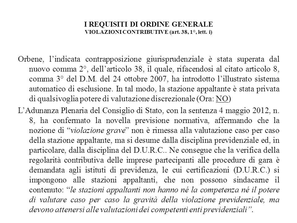 I REQUISITI DI ORDINE GENERALE VIOLAZIONI CONTRIBUTIVE (art. 38, 1°, lett. i) Orbene, lindicata contrapposizione giurisprudenziale è stata superata da