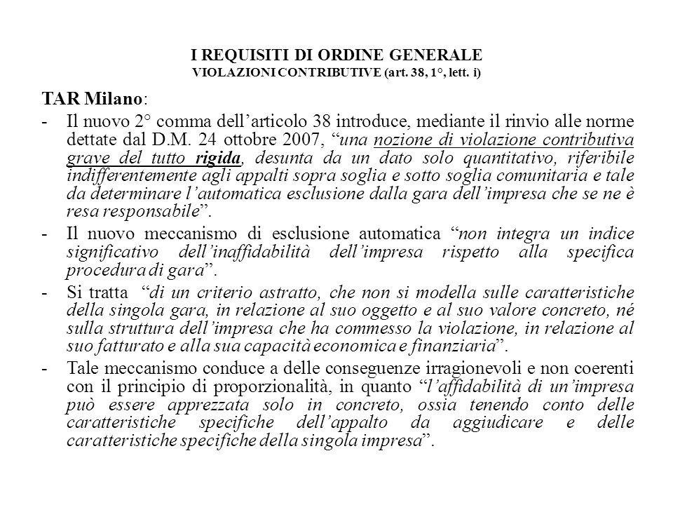 I REQUISITI DI ORDINE GENERALE VIOLAZIONI CONTRIBUTIVE (art. 38, 1°, lett. i) TAR Milano: -Il nuovo 2° comma dellarticolo 38 introduce, mediante il ri