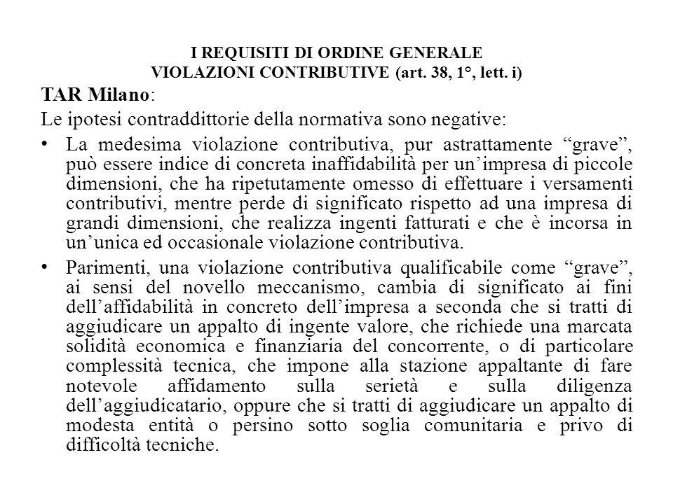 I REQUISITI DI ORDINE GENERALE VIOLAZIONI CONTRIBUTIVE (art. 38, 1°, lett. i) TAR Milano: Le ipotesi contraddittorie della normativa sono negative: La