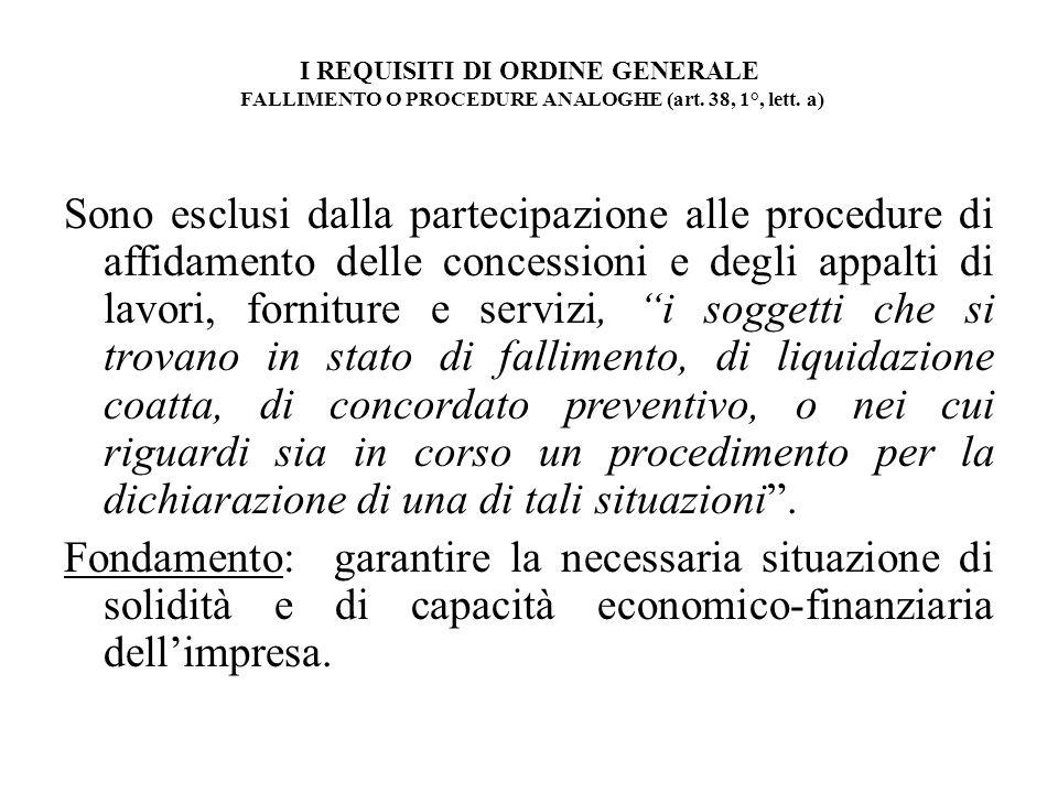 I REQUISITI DI ORDINE GENERALE FALLIMENTO O PROCEDURE ANALOGHE (art. 38, 1°, lett. a) Sono esclusi dalla partecipazione alle procedure di affidamento