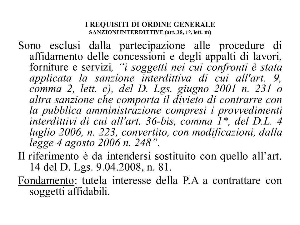 I REQUISITI DI ORDINE GENERALE SANZIONI INTERDITTIVE (art. 38, 1°, lett. m) Sono esclusi dalla partecipazione alle procedure di affidamento delle conc