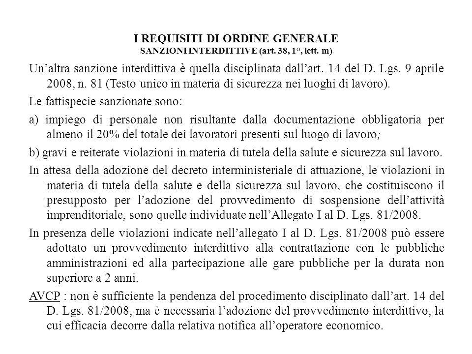 I REQUISITI DI ORDINE GENERALE SANZIONI INTERDITTIVE (art. 38, 1°, lett. m) Unaltra sanzione interdittiva è quella disciplinata dallart. 14 del D. Lgs