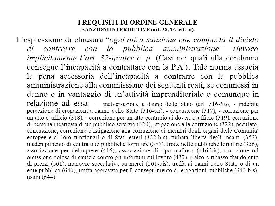 I REQUISITI DI ORDINE GENERALE SANZIONI INTERDITTIVE (art. 38, 1°, lett. m) Lespressione di chiusura ogni altra sanzione che comporta il divieto di co