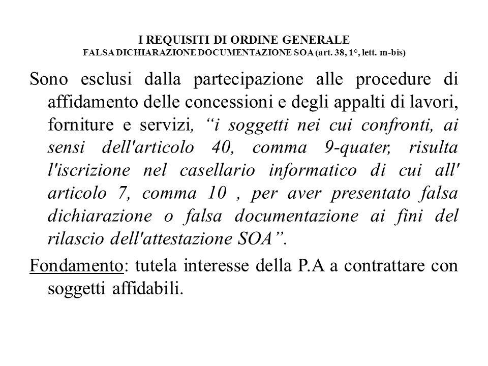 I REQUISITI DI ORDINE GENERALE FALSA DICHIARAZIONE DOCUMENTAZIONE SOA (art. 38, 1°, lett. m-bis) Sono esclusi dalla partecipazione alle procedure di a