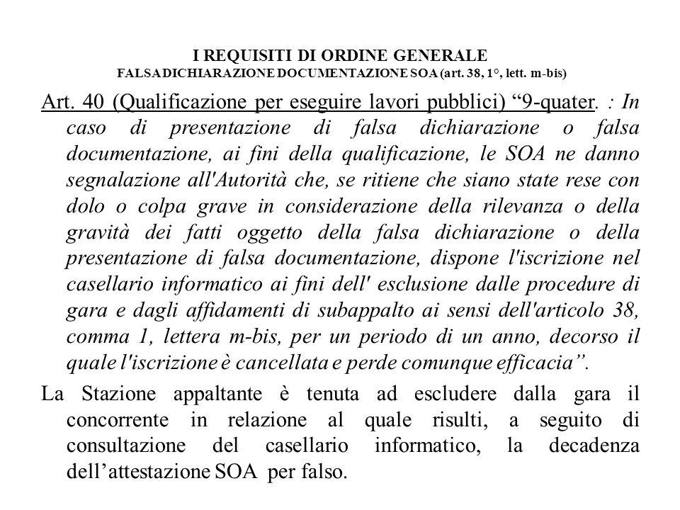 I REQUISITI DI ORDINE GENERALE FALSA DICHIARAZIONE DOCUMENTAZIONE SOA (art. 38, 1°, lett. m-bis) Art. 40 (Qualificazione per eseguire lavori pubblici)