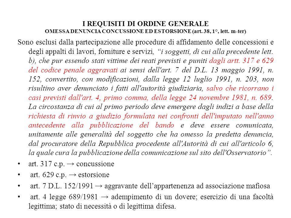 I REQUISITI DI ORDINE GENERALE OMESSA DENUNCIA CONCUSSIONE ED ESTORSIONE (art. 38, 1°, lett. m-ter) Sono esclusi dalla partecipazione alle procedure d