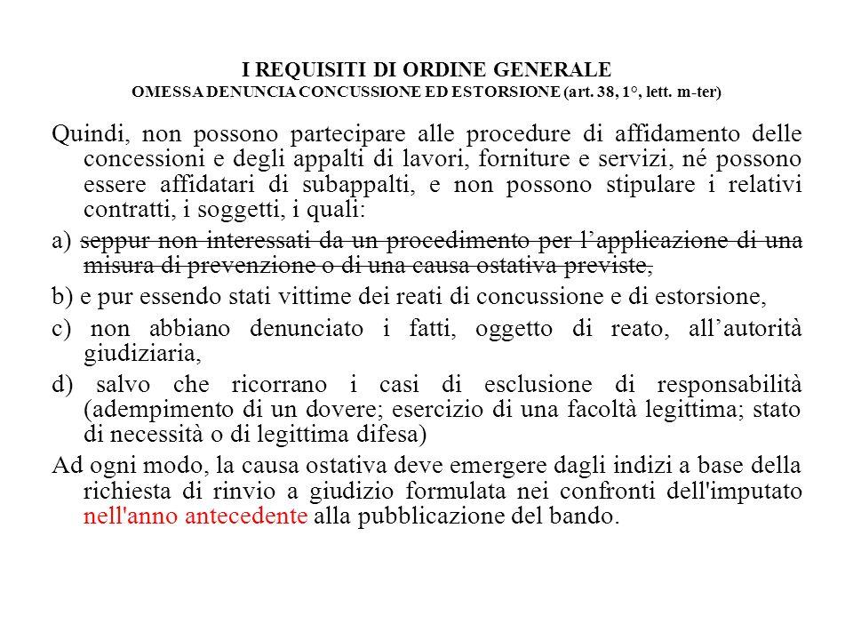I REQUISITI DI ORDINE GENERALE OMESSA DENUNCIA CONCUSSIONE ED ESTORSIONE (art. 38, 1°, lett. m-ter) Quindi, non possono partecipare alle procedure di