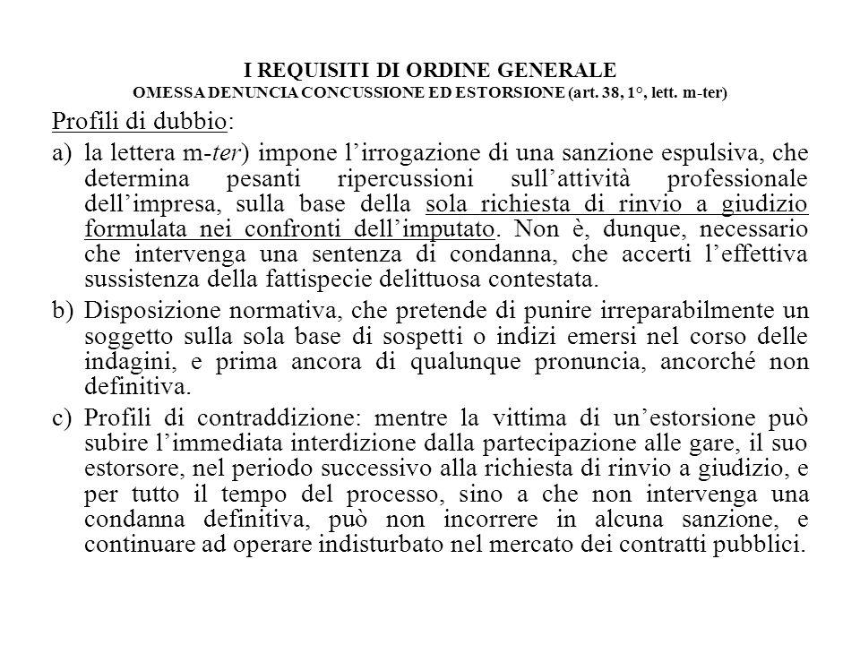 I REQUISITI DI ORDINE GENERALE OMESSA DENUNCIA CONCUSSIONE ED ESTORSIONE (art. 38, 1°, lett. m-ter) Profili di dubbio: a)la lettera m-ter) impone lirr