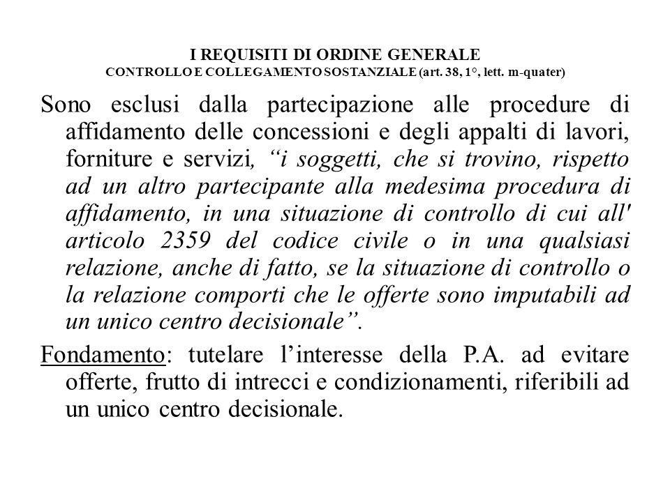 I REQUISITI DI ORDINE GENERALE CONTROLLO E COLLEGAMENTO SOSTANZIALE (art. 38, 1°, lett. m-quater) Sono esclusi dalla partecipazione alle procedure di
