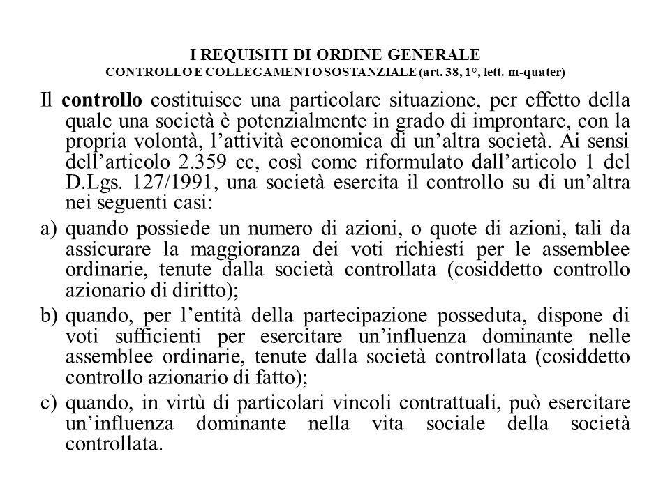 I REQUISITI DI ORDINE GENERALE CONTROLLO E COLLEGAMENTO SOSTANZIALE (art. 38, 1°, lett. m-quater) Il controllo costituisce una particolare situazione,