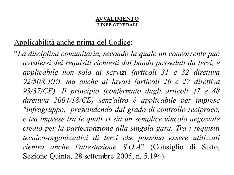 AVVALIMENTO LINEE GENERALI Applicabilità anche prima del Codice: La disciplina comunitaria, secondo la quale un concorrente può avvalersi dei requisit