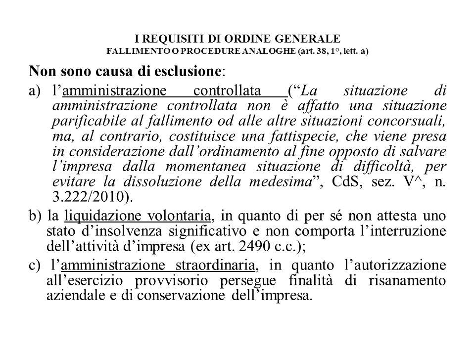I REQUISITI DI ORDINE GENERALE FALLIMENTO O PROCEDURE ANALOGHE (art. 38, 1°, lett. a) Non sono causa di esclusione: a)lamministrazione controllata (La