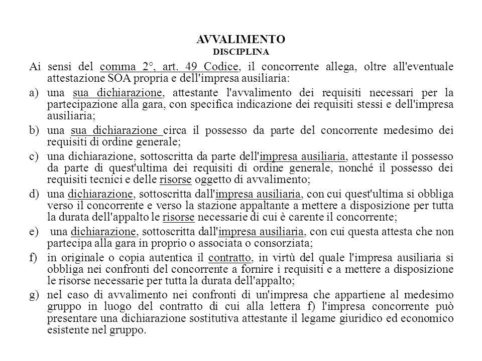 AVVALIMENTO DISCIPLINA Ai sensi del comma 2°, art. 49 Codice, il concorrente allega, oltre all'eventuale attestazione SOA propria e dell'impresa ausil