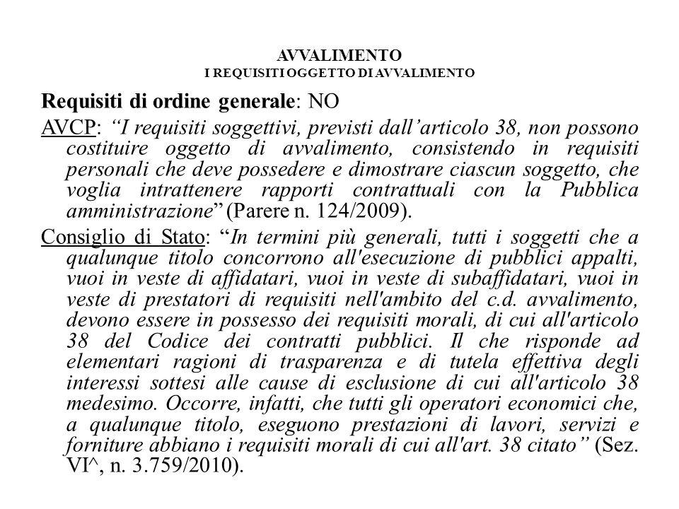 AVVALIMENTO I REQUISITI OGGETTO DI AVVALIMENTO Requisiti di ordine generale: NO AVCP: I requisiti soggettivi, previsti dallarticolo 38, non possono co