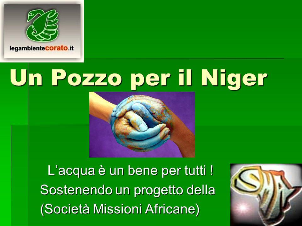 Un Pozzo per il Niger Lacqua è un bene per tutti ! Lacqua è un bene per tutti ! Sostenendo un progetto della (Società Missioni Africane)
