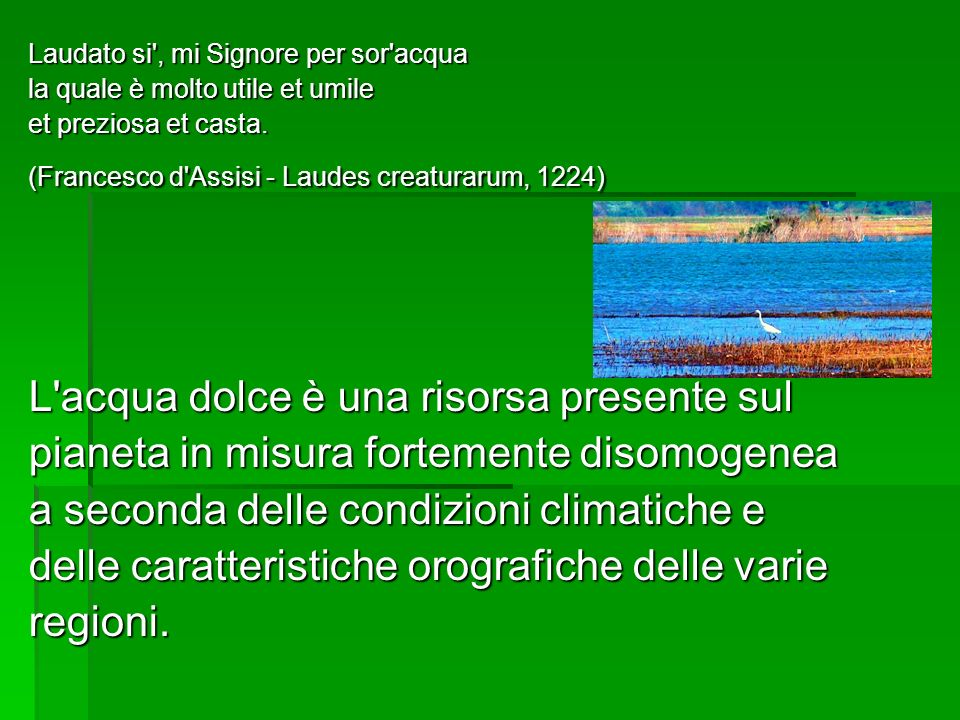 Laudato si , mi Signore per sor acqua la quale è molto utile et umile la quale è molto utile et umile et preziosa et casta.