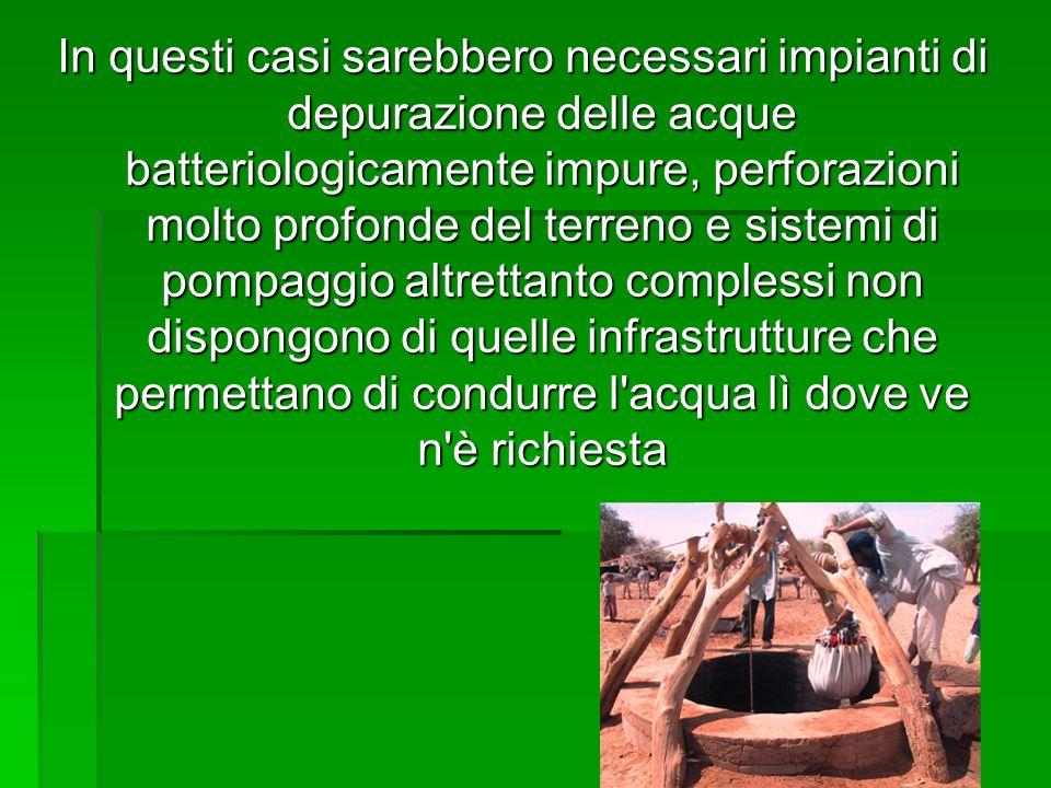 In questi casi sarebbero necessari impianti di depurazione delle acque batteriologicamente impure, perforazioni molto profonde del terreno e sistemi d