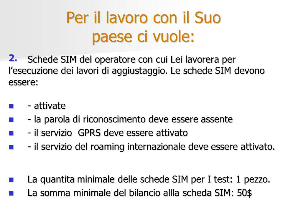 Per il lavoro con il Suo paese ci vuole: Schede SIM del operatore con cui Lei lavorera per lesecuzione dei lavori di aggiustaggio. Le schede SIM devon