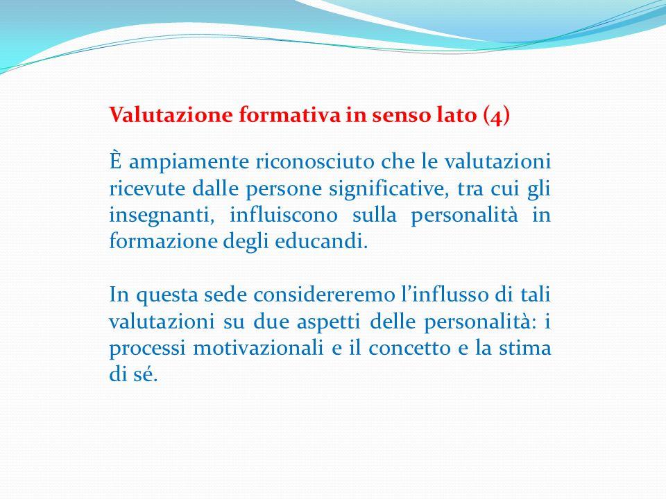 Valutazione formativa in senso lato (4) È ampiamente riconosciuto che le valutazioni ricevute dalle persone significative, tra cui gli insegnanti, inf