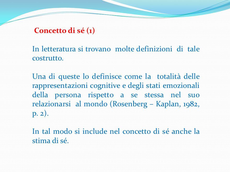 Concetto di sé (1) In letteratura si trovano molte definizioni di tale costrutto. Una di queste lo definisce come la totalità delle rappresentazioni c
