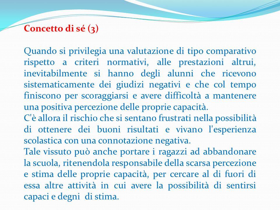 Concetto di sé (3) Quando si privilegia una valutazione di tipo comparativo rispetto a criteri normativi, alle prestazioni altrui, inevitabilmente si