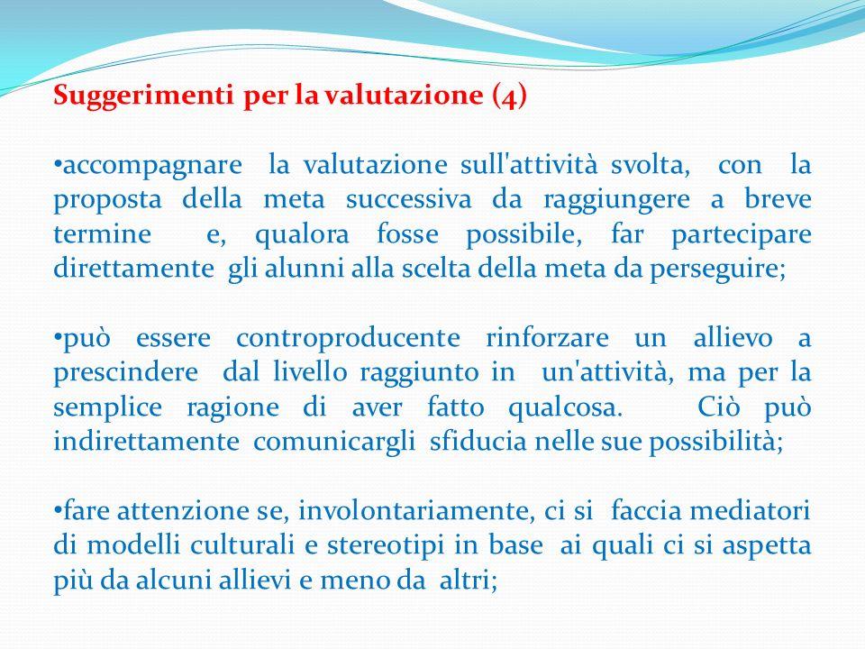 Suggerimenti per la valutazione (4) accompagnare la valutazione sull'attività svolta, con la proposta della meta successiva da raggiungere a breve ter