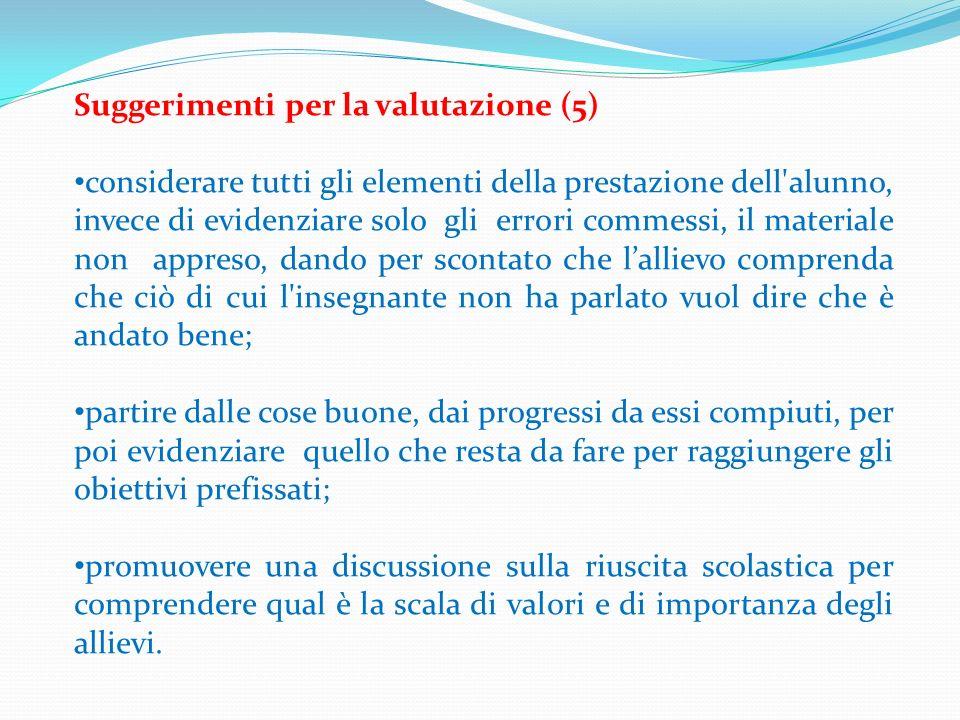 Suggerimenti per la valutazione (5) considerare tutti gli elementi della prestazione dell'alunno, invece di evidenziare solo gli errori commessi, il m
