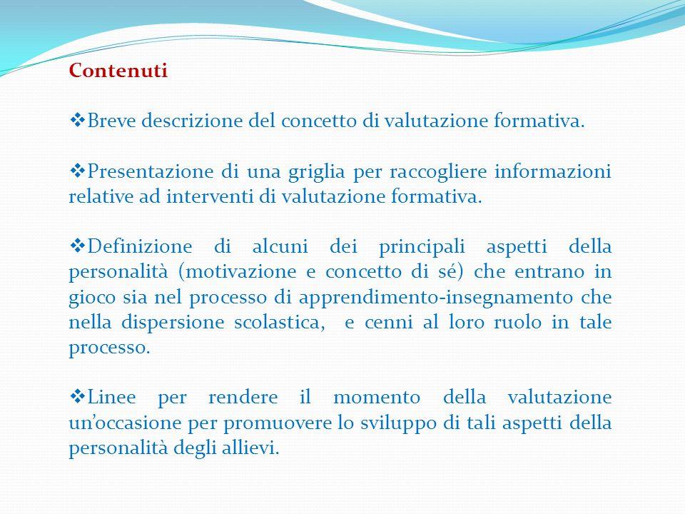 Contenuti Breve descrizione del concetto di valutazione formativa. Presentazione di una griglia per raccogliere informazioni relative ad interventi di