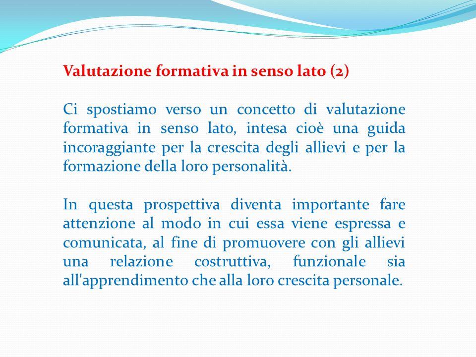 Valutazione formativa in senso lato (2) Ci spostiamo verso un concetto di valutazione formativa in senso lato, intesa cioè una guida incoraggiante per