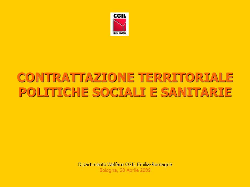 CONTRATTAZIONE TERRITORIALE POLITICHE SOCIALI E SANITARIE Dipartimento Welfare CGIL Emilia-Romagna Bologna, 20 Aprile 2009