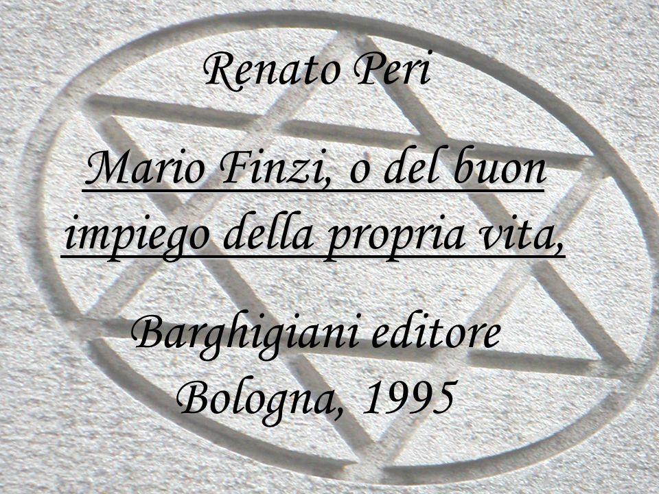 Renato Peri Mario Finzi, o del buon impiego della propria vita, Barghigiani editore Bologna, 1995