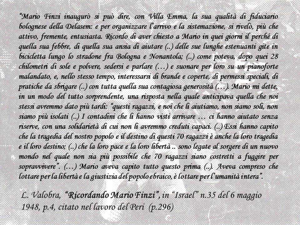 Mario Finzi inaugurò si può dire, con Villa Emma, la sua qualità di fiduciario bolognese della Delasem: e per organizzare larrivo e la sistemazione, s