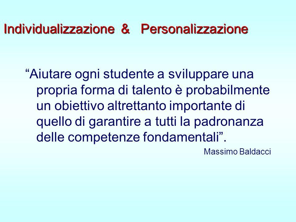 Individualizzazione & Personalizzazione Aiutare ogni studente a sviluppare una propria forma di talento è probabilmente un obiettivo altrettanto importante di quello di garantire a tutti la padronanza delle competenze fondamentali.