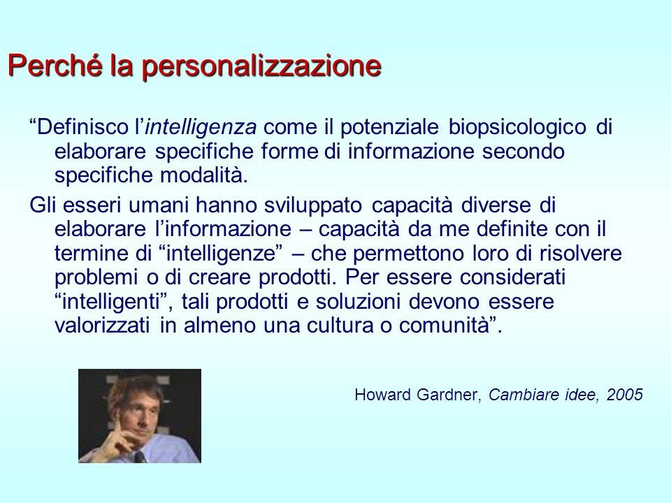 Perché la personalizzazione Definisco lintelligenza come il potenziale biopsicologico di elaborare specifiche forme di informazione secondo specifiche modalità.