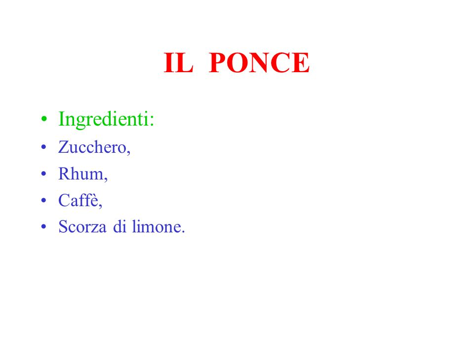 IL PONCE Ingredienti: Zucchero, Rhum, Caffè, Scorza di limone.