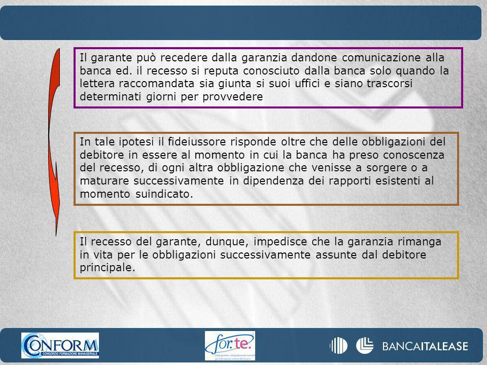 Il garante può recedere dalla garanzia dandone comunicazione alla banca ed.