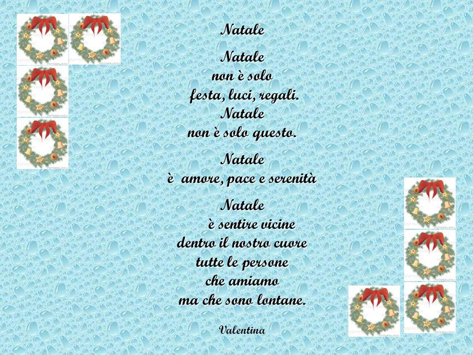 NataleNatale non è solo festa, luci, regali. festa, luci, regali.Natale non è solo questo. Natale è amore, pace e serenità Natale è sentire vicine den
