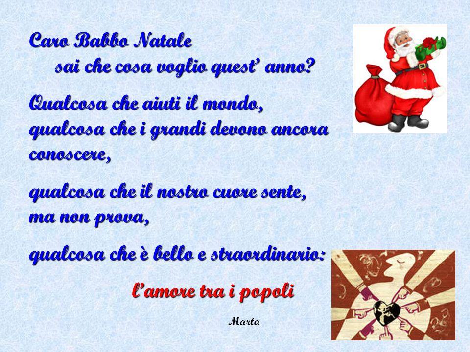 Caro Babbo Natale sai che cosa voglio quest anno? Qualcosa che aiuti il mondo, qualcosa che i grandi devono ancora conoscere, qualcosa che il nostro c
