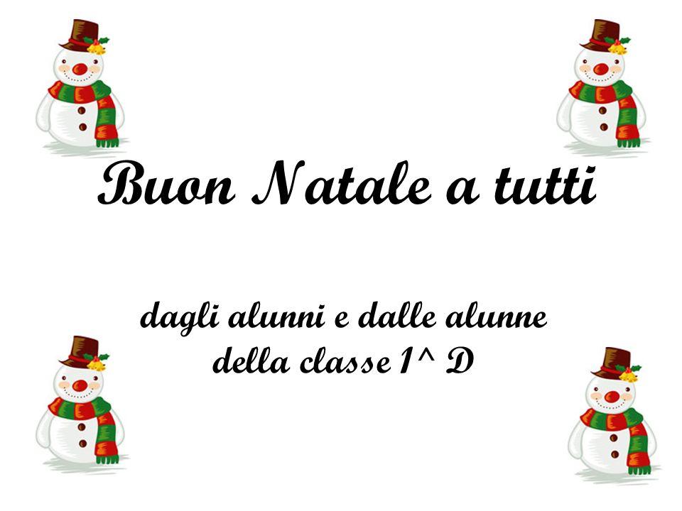 Buon Natale a tutti dagli alunni e dalle alunne della classe 1^ D