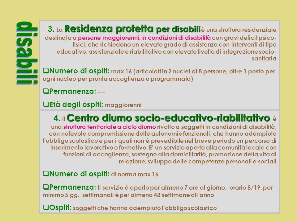 Comunità Alloggio per disabili 1. La Comunità Alloggio per disabili è una struttura residenziale parzialmente autogestita destinata a soggetti maggior