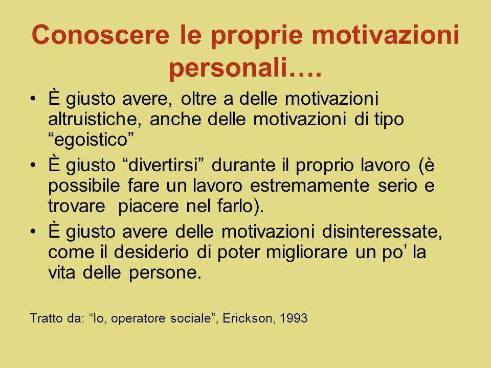Conoscere le proprie motivazioni personali SE NON ABBIAMO CURA DI NOI STESSI, NON POSSIAMO AVERE CURA DEGLI ALTRI (GAYLIN, 1981)