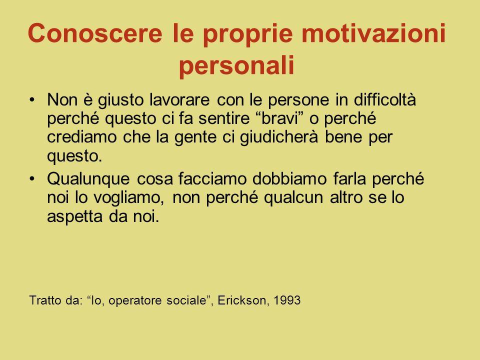 Conoscere le proprie motivazioni personali…. È giusto avere, oltre a delle motivazioni altruistiche, anche delle motivazioni di tipo egoistico È giust