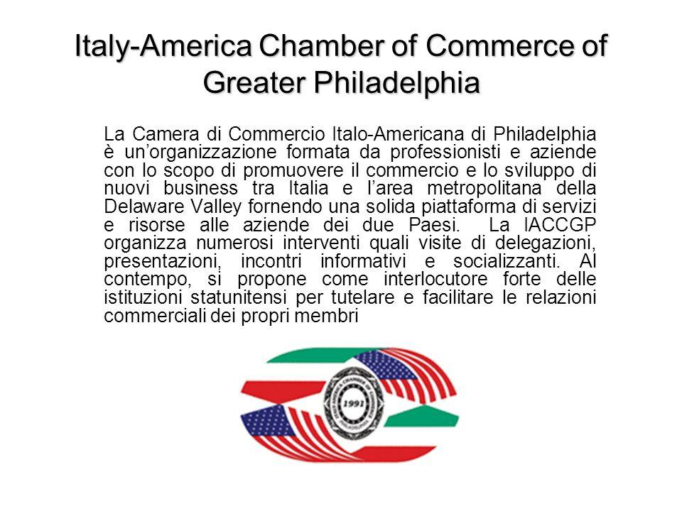 Italy-America Chamber of Commerce of Greater Philadelphia La Camera di Commercio Italo-Americana di Philadelphia è unorganizzazione formata da profess